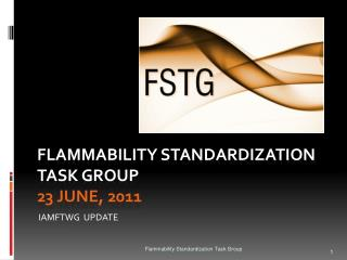 FLAMMABILITY STANDARDIZATION TASK GROUP 23 June, 2011