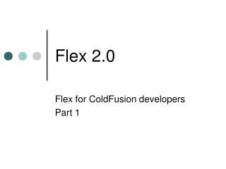 Flex 2.0