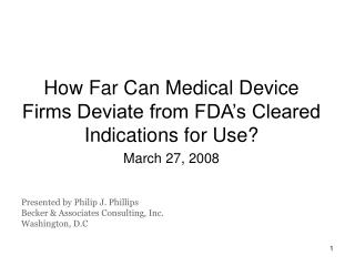 How Far Can Medical Device Firms Deviate from FDA s Cleared Indications for Use