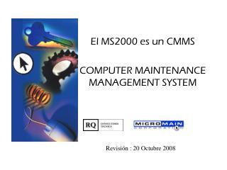 El MS2000 es un CMMS COMPUTER MAINTENANCE MANAGEMENT SYSTEM