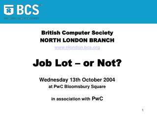 British Computer Society NORTH LONDON BRANCH nlondon.bcs Job Lot – or Not?
