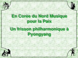 En Corée du Nord Musique pour la Paix Un frisson philharmonique à Pyongyang
