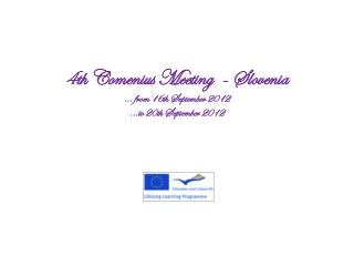 4th Comenius Meeting  - Slovenia   ... from 16th September 2012 ...to 20th September 2012