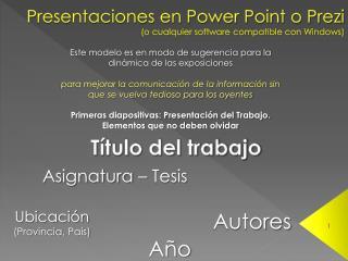 Presentaciones en Power Point o Prezi (o cualquier software compatible con Windows)