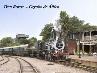 Tren  Rovos  –  Orgullo de Á frica