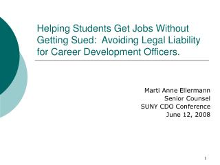 Helping Students Get Jobs Without Getting Sued:  Avoiding Legal Liability for Career Development Officers.