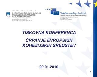 TISKOVNA KONFERENCA ČRPANJE EVROPSKIH KOHEZIJSKIH SREDSTEV 29.01.2010