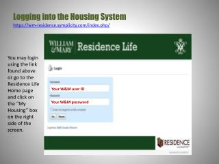 Logging  into  the Housing System https:// wm-residence.symplicity/index.php/