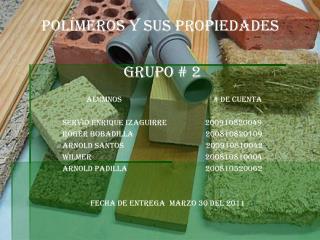 polímeros y sus propiedades  GRUPO # 2
