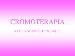 CROMOTERAPIA A CURA ATRAVÉS DAS CORES.