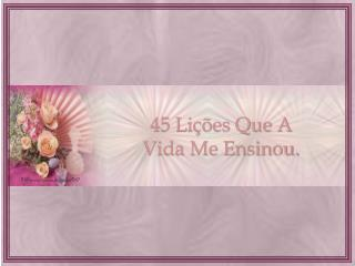 45  Li��es  Q ue A  Vida  M e  E nsinou .