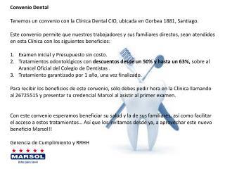 Convenio Dental Tenemos un convenio con la Clínica Dental CIO, ubicada en Gorbea 1881, Santiago.