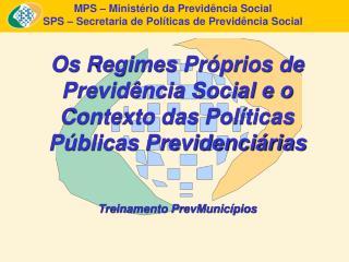 MPS – Ministério da Previdência Social SPS – Secretaria de Políticas de Previdência Social