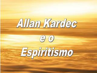 Allan Kardec e o Espiritismo