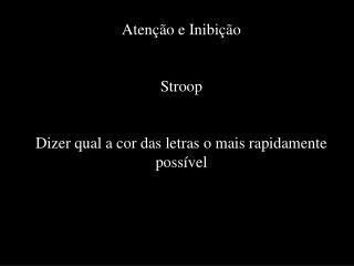 Aten��o e Inibi��o Stroop Dizer qual a cor das letras o mais rapidamente poss�vel
