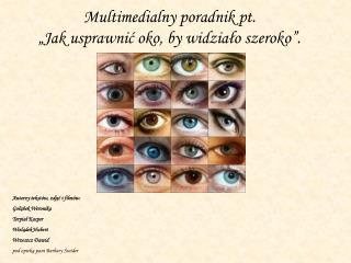 """Multimedialny poradnik pt.  """"Jak usprawnić oko, by widziało szeroko""""."""