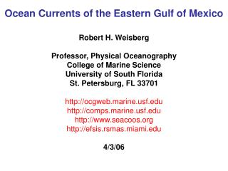 Ocean Currents of the Eastern Gulf of Mexico   Robert H. Weisberg  Professor, Physical Oceanography College of Marine Sc