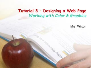 Tutorial 3 – Designing a Web Page Working with Color & Graphics