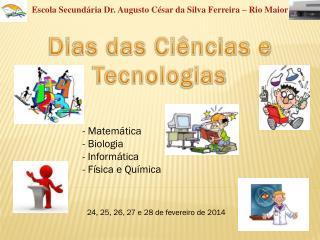 - Matemática - Biologia - Informática - Física e Química