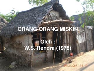 ORANG-ORANG MISKIN Oleh : W.S. Rendra (1978)