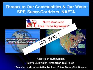 Threats to Our Communities  Our Water:   SPP, Super-Corridors, NAFTA