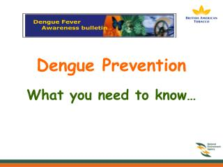 Dengue Prevention What you need to know�