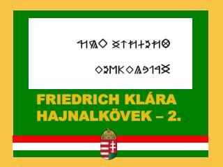 FRIEDRICH KL�RA             HAJNALK�VEK � 2.