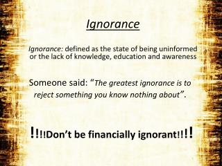 """Someone said: """" The  greatest ignorance is to reject something you know nothing  about """" ."""