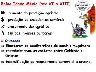 Baixa Idade Média  (sec XI a XIII )    aumento da produção agrícola