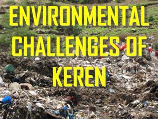 ENVIRONMENTAL CHALLENGES OF KEREN
