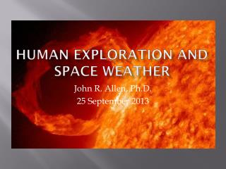 Human Exploration and  Space Weather