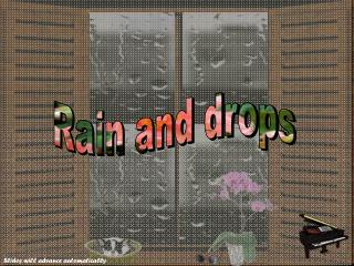 Rain and drops