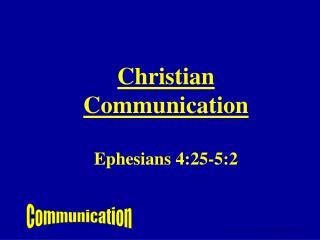 Christian Communication Ephesians 4:25-5:2