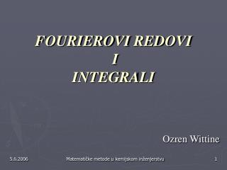 FOURIEROVI  RED OVI  I  INTEGRALI