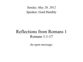 Reflections from Romans 1 Romans 1:1-17 An open message.