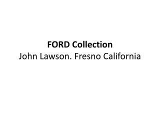 FORD Collection John Lawson. Fresno California