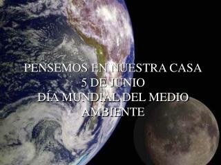 PENSEMOS EN NUESTRA CASA 5 DE JUNIO DÍA MUNDIAL DEL MEDIO AMBIENTE