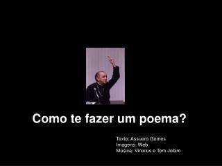 Como te fazer um poema?