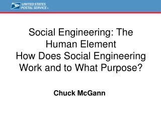 Social  Engineering: The Human Element How Does Social Engineering Work and to What Purpose?