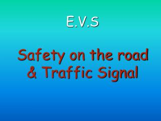 E.V.S Safety on the road & Traffic Signal