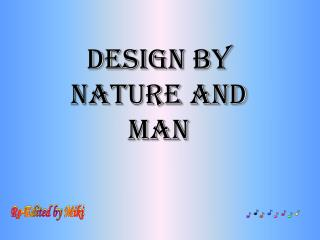 Design by Nature and Man