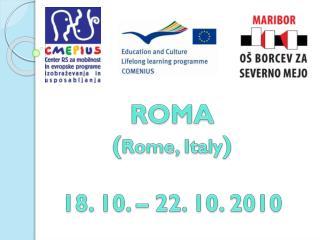 ROMA ( Rome,  Italy ) 18. 10. – 22. 10. 2010