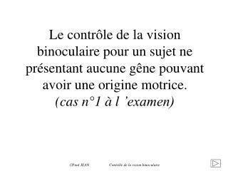 Paul JEAN Contrôle de la vision binoculaire