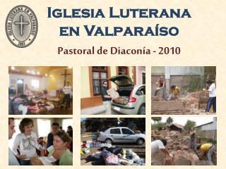 Iglesia Luterana  en Valparaíso Pastoral de Diaconía - 2010
