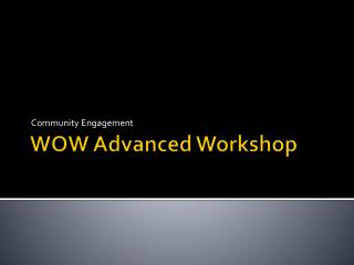 WOW Advanced Workshop
