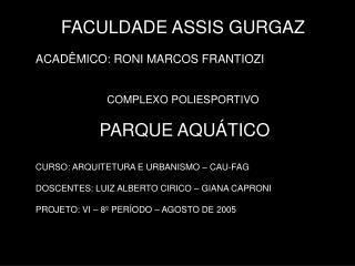 FACULDADE ASSIS GURGAZ ACADÊMICO: RONI MARCOS FRANTIOZI COMPLEXO POLIESPORTIVO  PARQUE AQUÁTICO