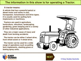 The information in this show is for operating a Tractor.
