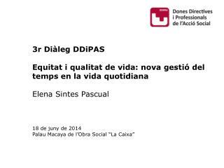 3r  Diàleg DDiPAS Equitat  i  qualitat  de vida: nova  gestió  del  temps  en la vida  quotidiana