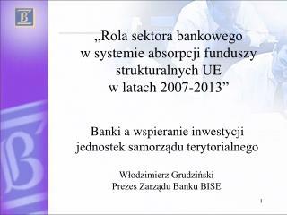 """""""Rola sektora bankowego  w systemie absorpcji funduszy strukturalnych UE  w latach 2007-2013"""""""