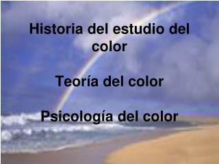 Historia del estudio del color Teoría del color Psicología del color